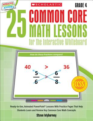 25 Common Core Math Lessons for the Interactive Whiteboard, Grade 4 By Wyborney, Steve