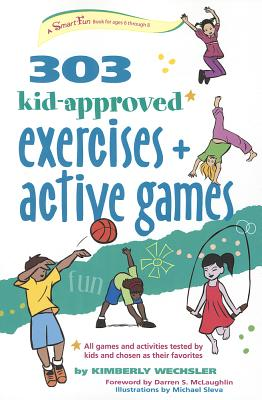 303 Kid-Approved Exercises and Active Games By Wechsler, Kimberly/ Sleva, Michael (ILT)/ Mclaughlin, Darren S. (FRW)