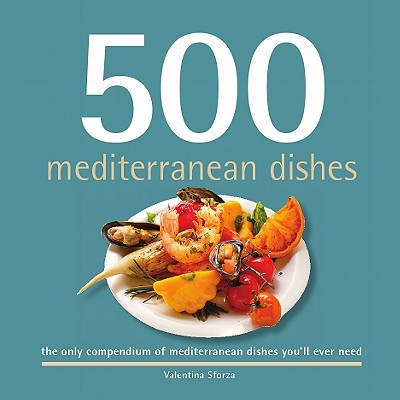 500 Mediterranean Dishes By Sforza, Valentia