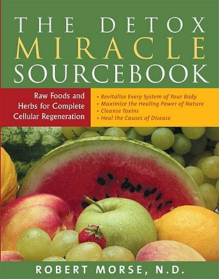 The Detox Miracle Sourcebook By Morse, Robert S.